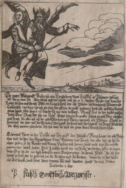 """""""Pfalsch Graffischer Wegweyser"""", s. l., [1621], mědiryt, [s.t.], 1621, AMP, Sbírka grafiky, G 1665 Alegorický leták reagující na vládu Fridricha Falckého. Zdůrazňuje panovníkovu identitu nepravého a nelegitimně působícího vládce, kterého přivádí k jeho jednotlivým politickým krokům ďábel. Vpravo dole velmi zjednodušený pohled na Prahu od severu."""