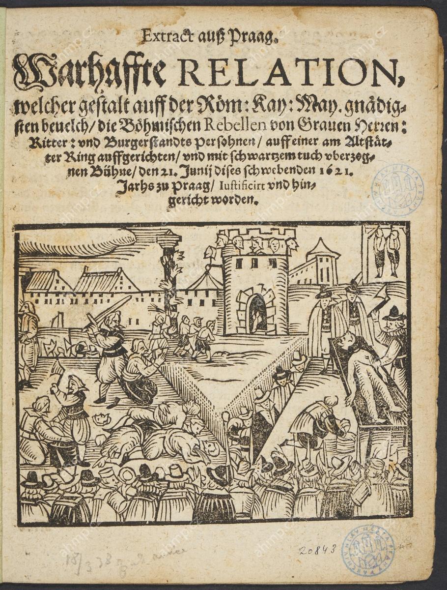Poprava na Staroměstském náměstí 21. června 1621, dřevořez, Augsburg: s.°t., 1621, AMP, Sbírka starých tisků, 2 C 136/16 Staroměstská exekuce byla mimořádnou událostí i v evropských souvislostech, proto se dočkala intenzivního ohlasu v dobovém zahraničním tisku a grafice. Vyobrazení popravy v této produkci ovšem vznikalo většinou bez znalostí pražských reálií, a proto mívalo naprosto smyšlenou podobu.